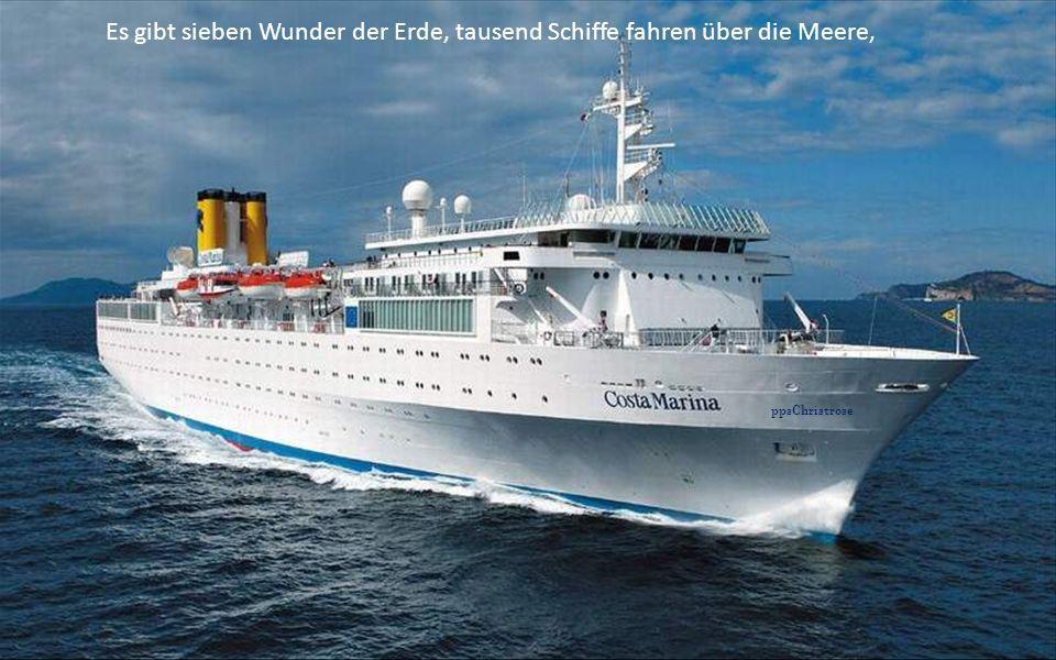 Es gibt sieben Wunder der Erde, tausend Schiffe fahren über die Meere,