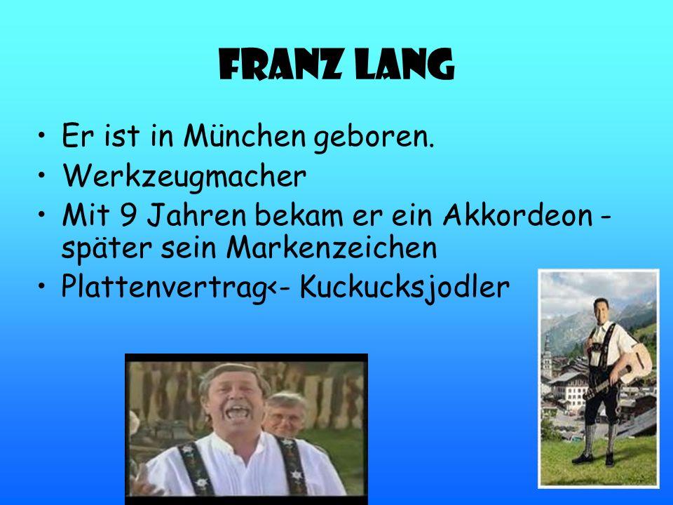 Franz Lang Er ist in München geboren. Werkzeugmacher