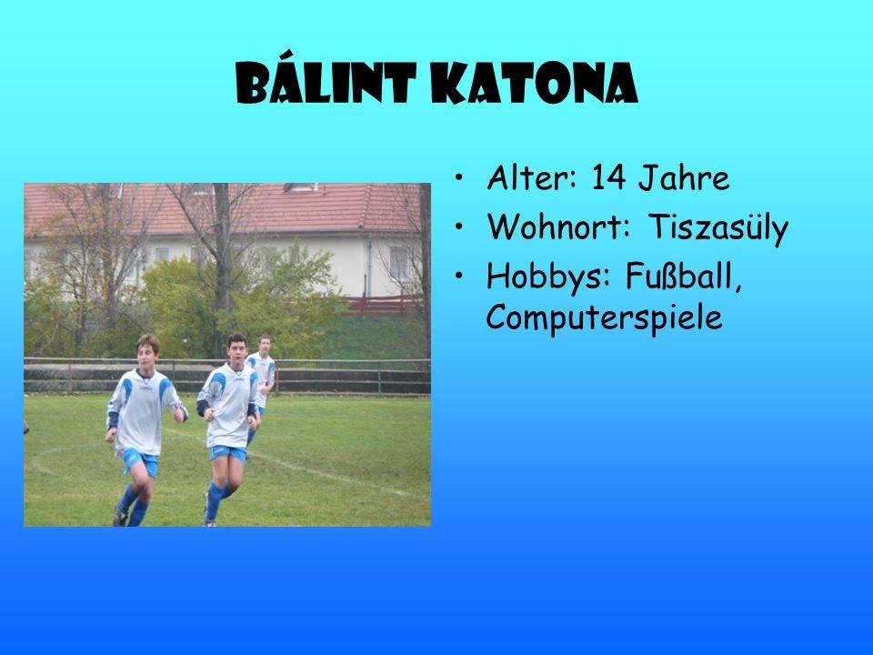 Bálint Katona Alter: 14 Jahre Wohnort: Tiszasüly