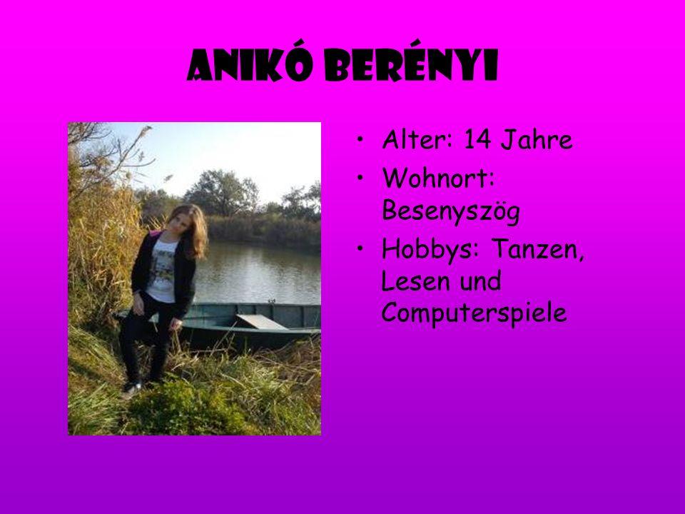 Anikó Berényi Alter: 14 Jahre Wohnort: Besenyszög