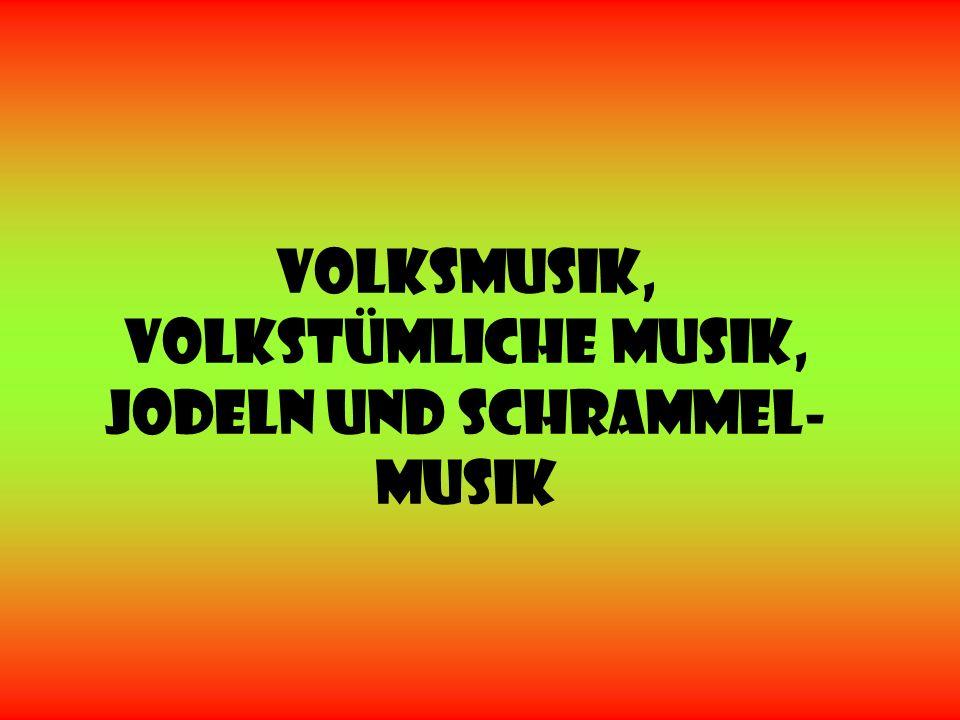 Volksmusik, Volkstümliche Musik, Jodeln und Schrammel- Musik