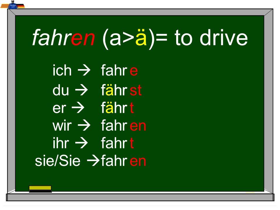 fahren (a>ä)= to drive