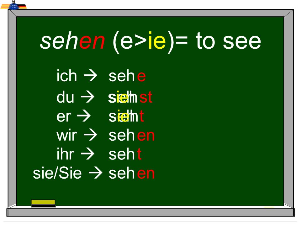 sehen (e>ie)= to see
