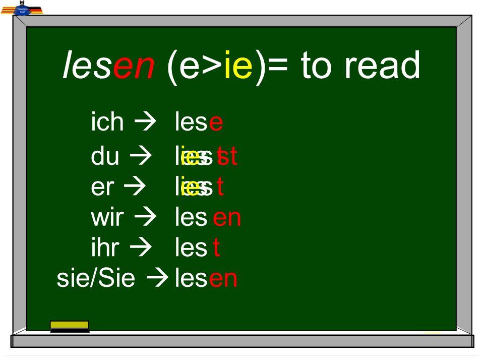 lesen (e>ie)= to read