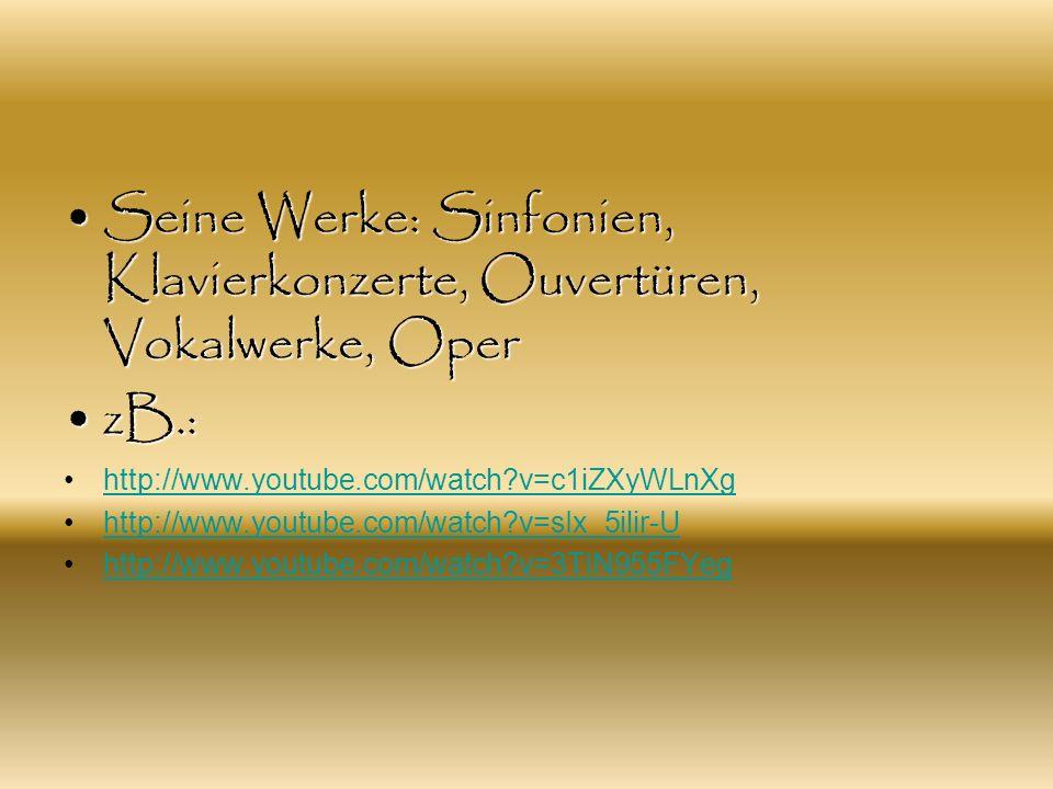 Seine Werke: Sinfonien, Klavierkonzerte, Ouvertüren, Vokalwerke, Oper