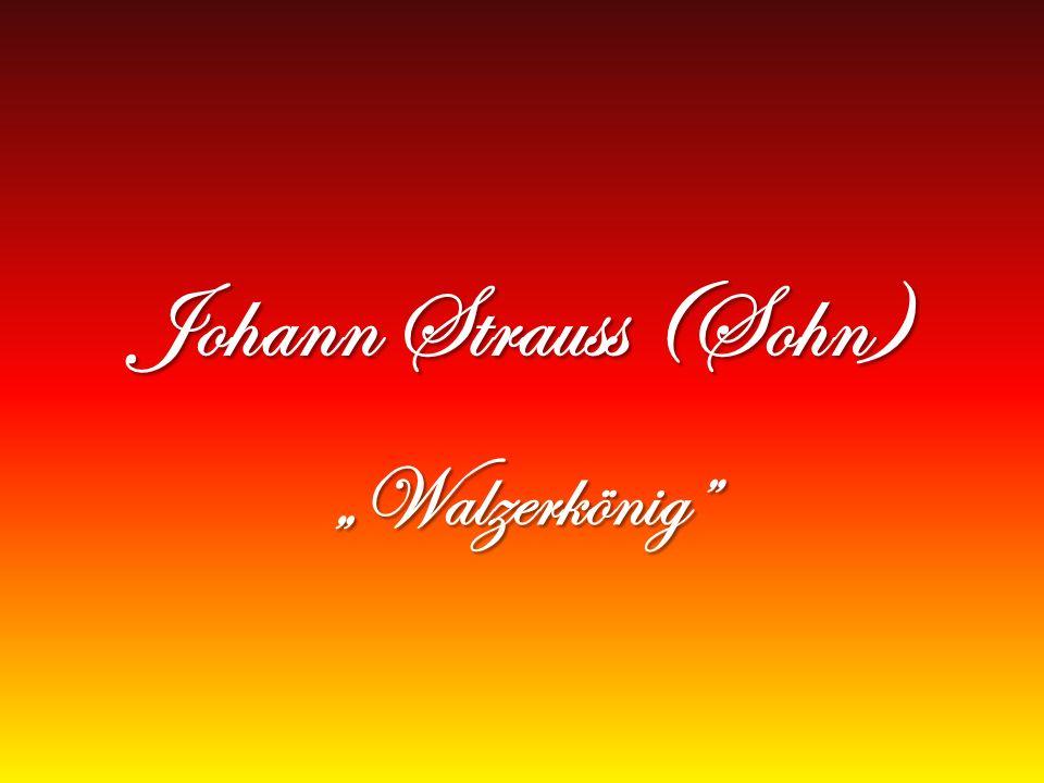 "Johann Strauss (Sohn) ""Walzerkönig"