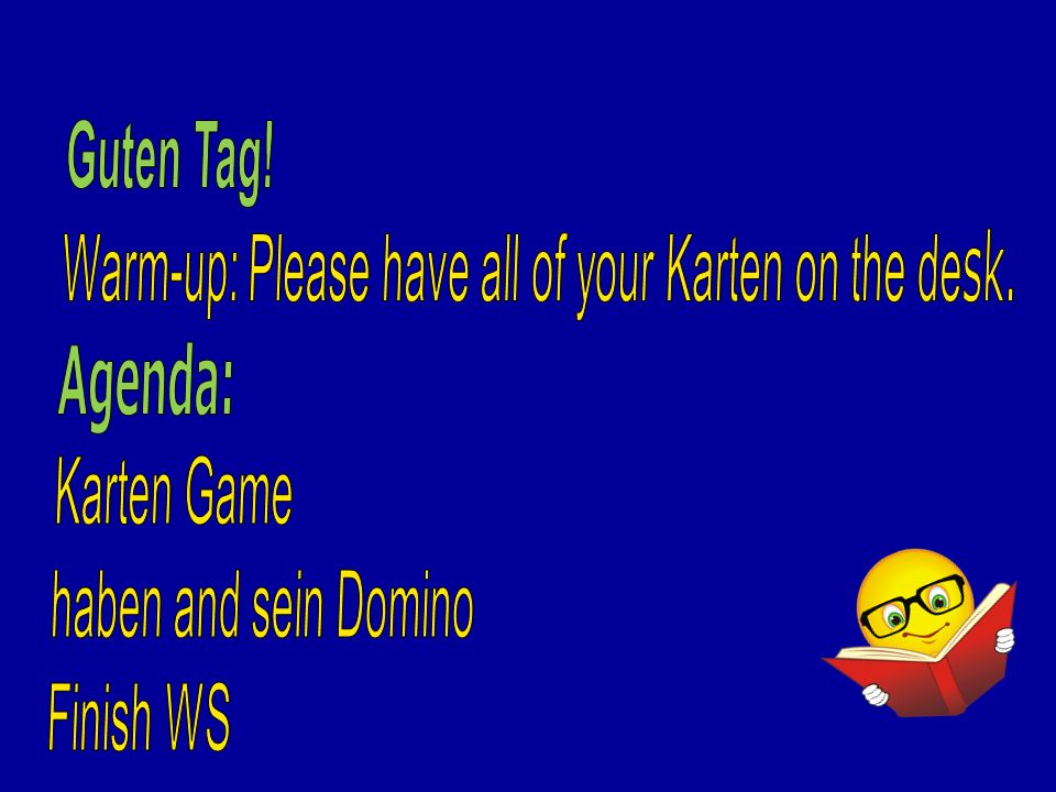 Guten Tag! Warm-up: Please have all of your Karten on the desk. Agenda: Karten Game. haben and sein Domino.