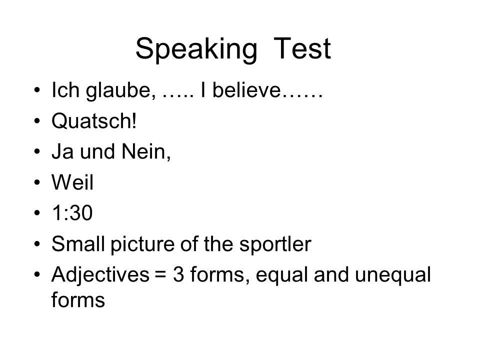 Speaking Test Ich glaube, ….. I believe…… Quatsch! Ja und Nein, Weil