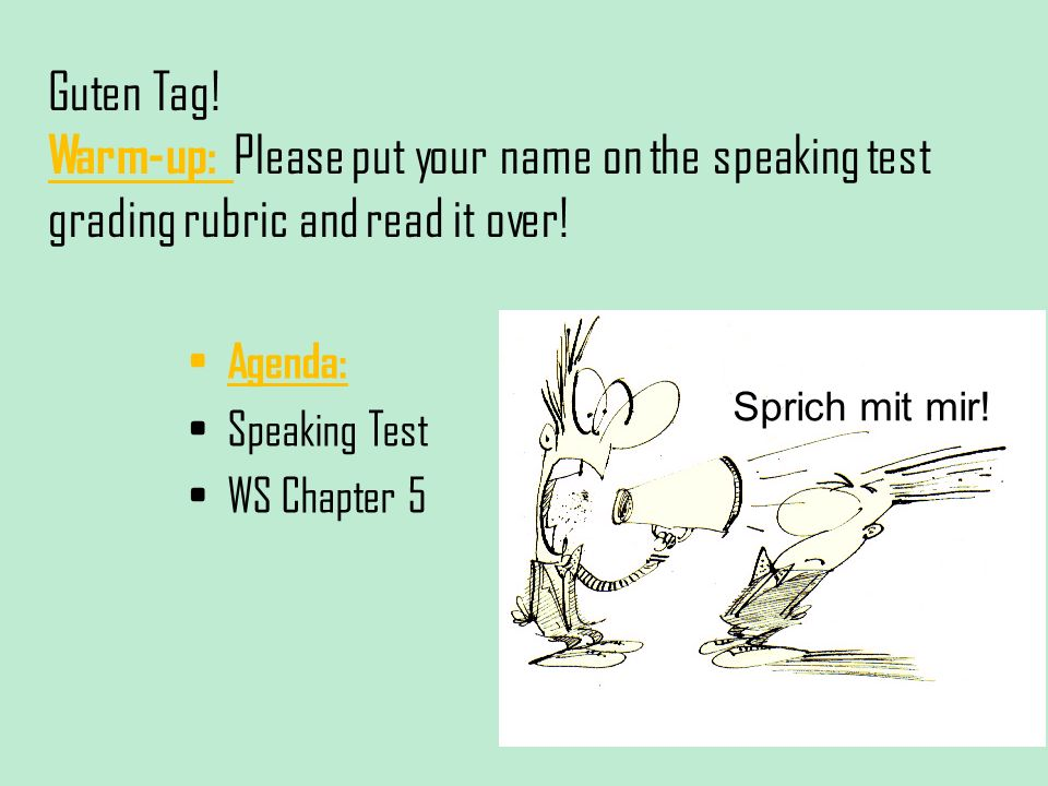 Guten Tag! Warm-up: Please put your name on the speaking test grading rubric and read it over!
