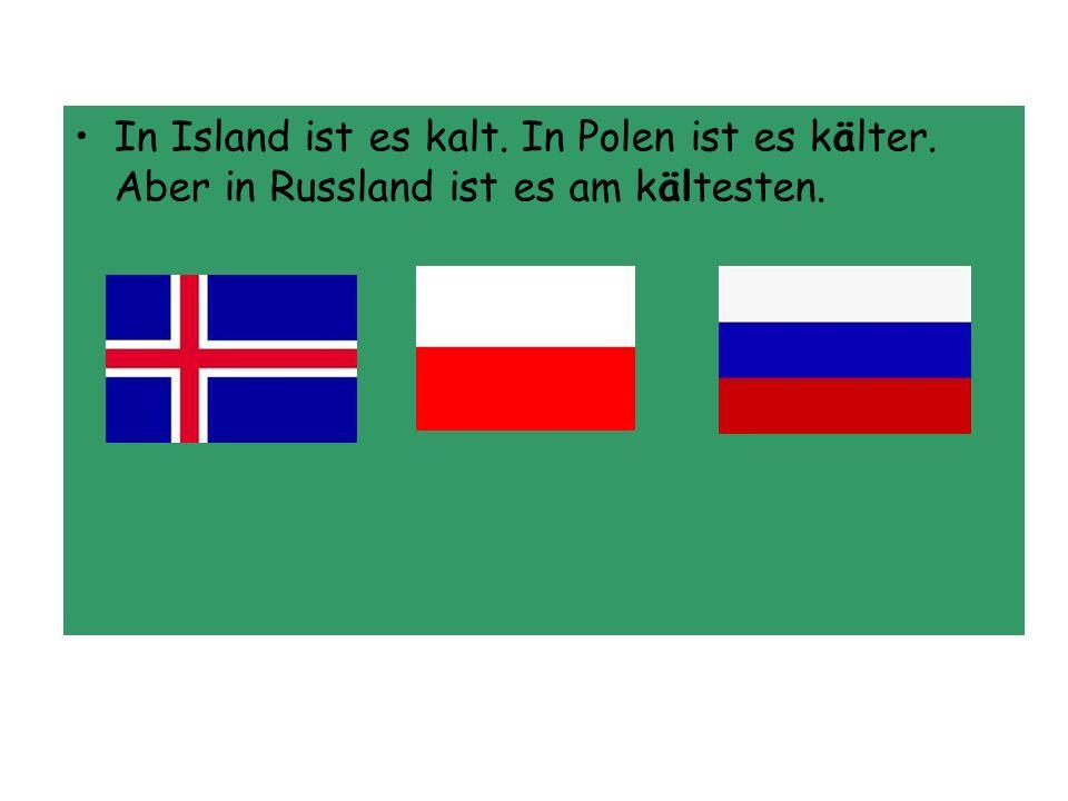 In Island ist es kalt. In Polen ist es kälter