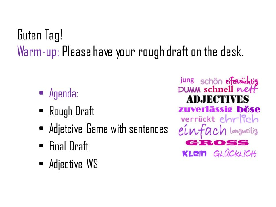 Guten Tag! Warm-up: Please have your rough draft on the desk.