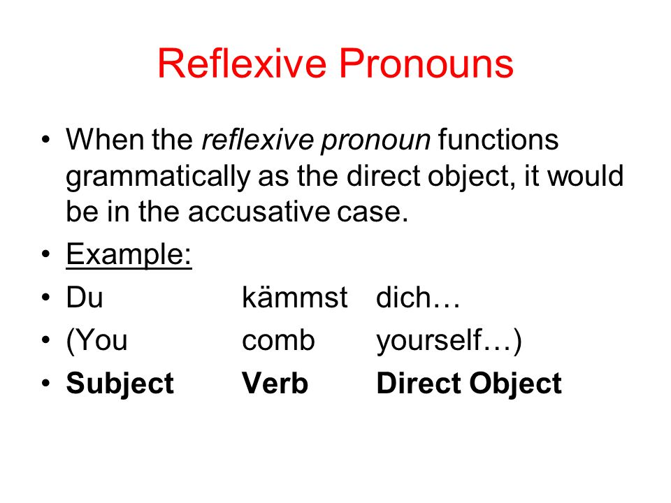Reflexive Pronouns When the reflexive pronoun functions grammatically as the direct object, it would be in the accusative case.