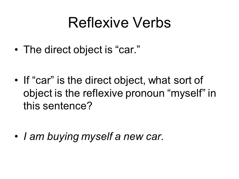 Reflexive Verbs The direct object is car.