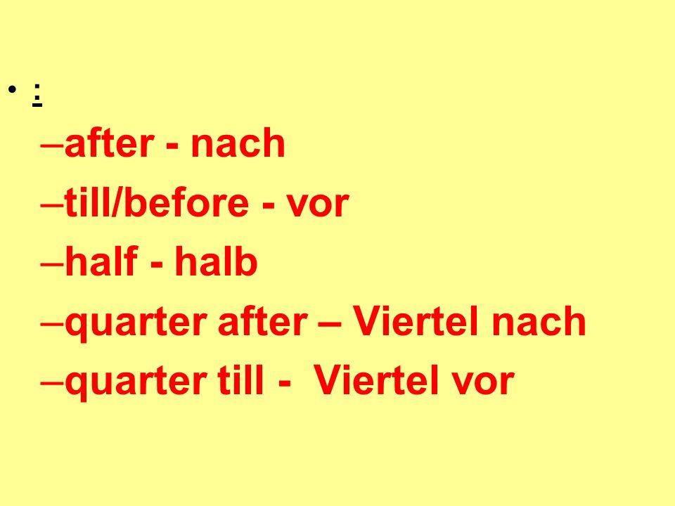 quarter after – Viertel nach quarter till - Viertel vor