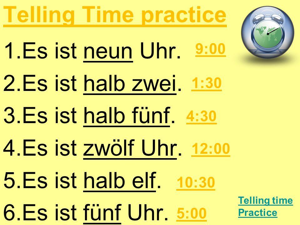 Telling Time practice Es ist neun Uhr. Es ist halb zwei.
