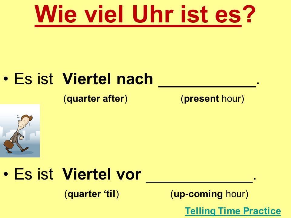 Wie viel Uhr ist es Es ist Viertel nach ___________.