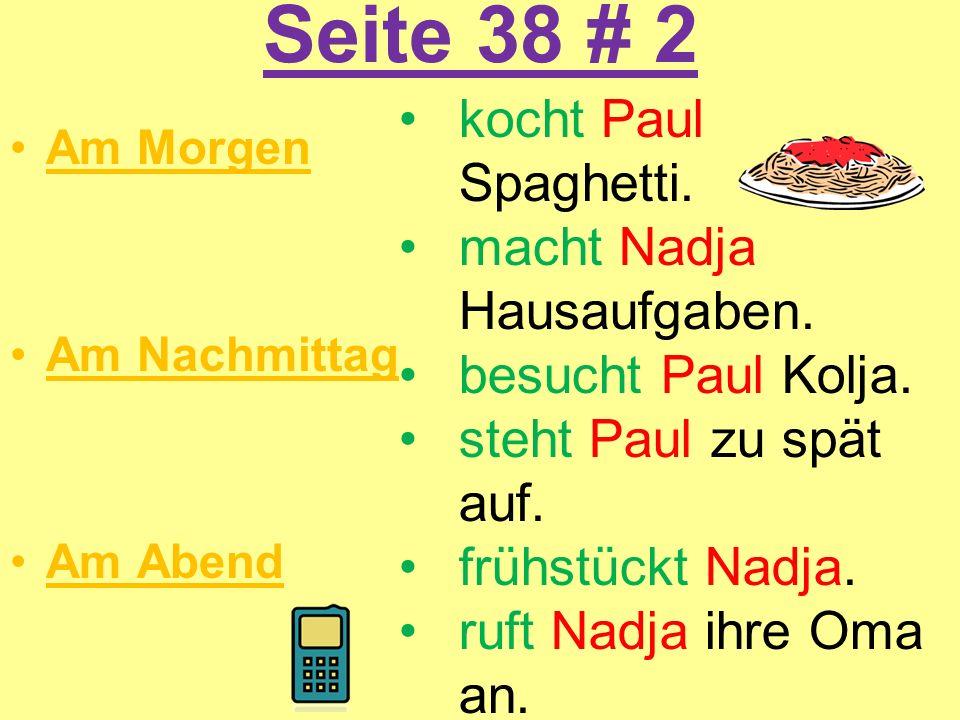 Seite 38 # 2 kocht Paul Spaghetti. macht Nadja Hausaufgaben.