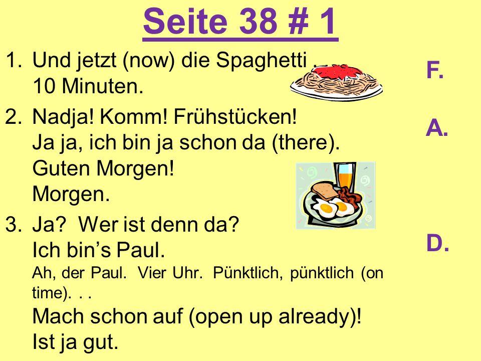 Seite 38 # 1 F. A. D. Und jetzt (now) die Spaghetti . . . 10 Minuten.