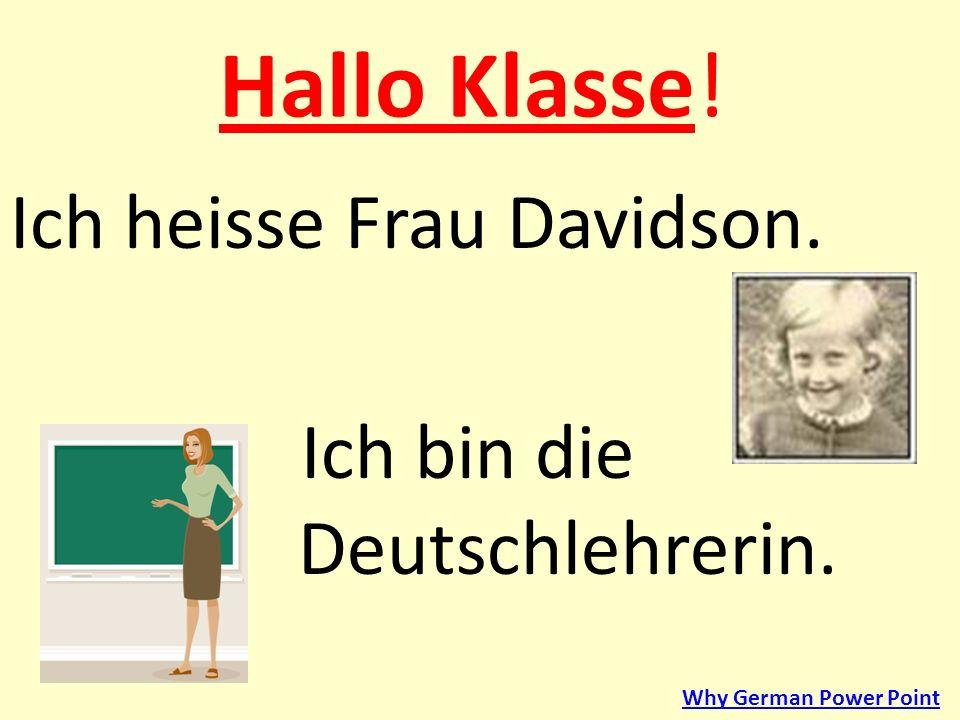Hallo Klasse! Ich heisse Frau Davidson. Ich bin die Deutschlehrerin.