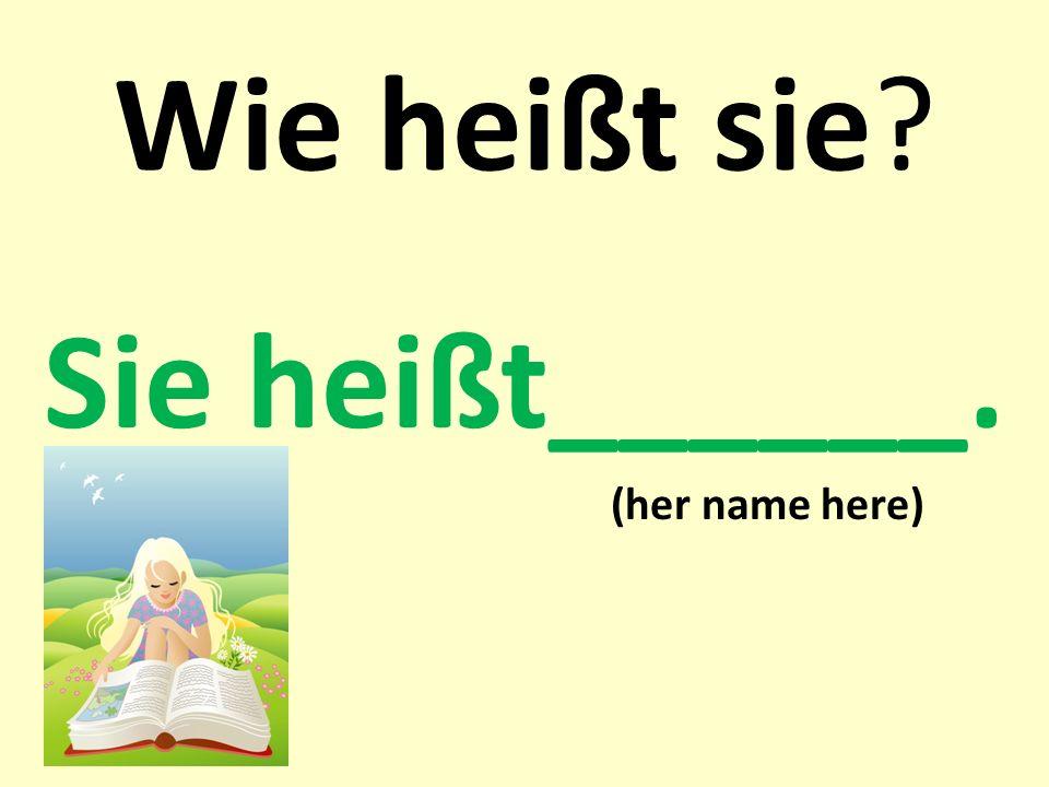 Sie heißt______. (her name here)