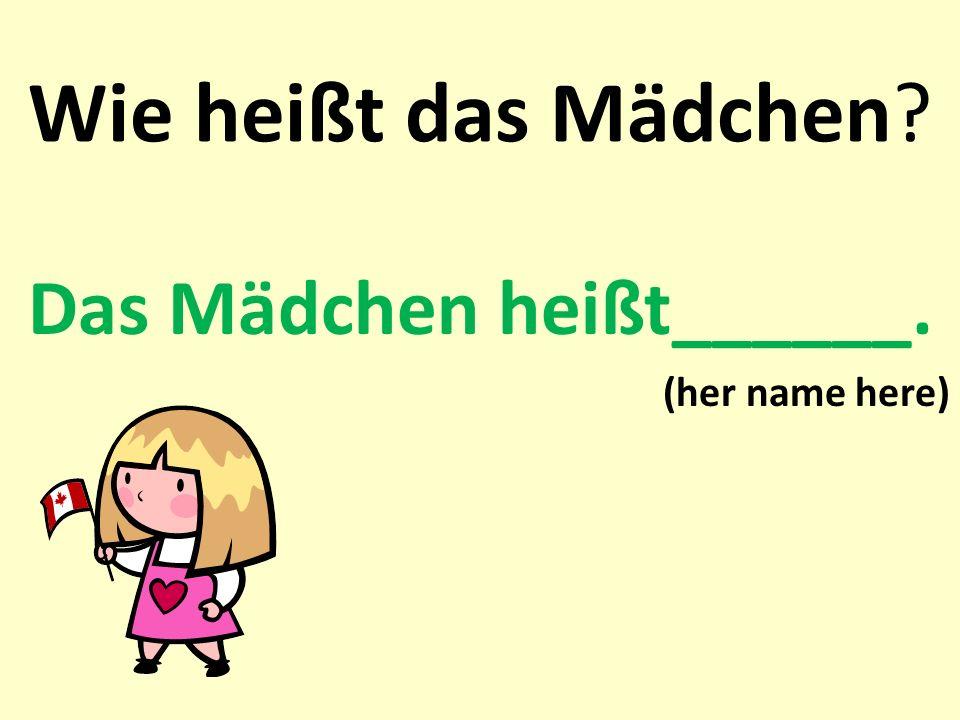 Das Mädchen heißt______. (her name here)