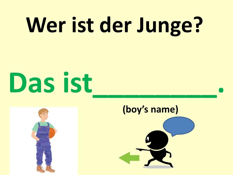 Wer ist der Junge Das ist________. (boy's name)