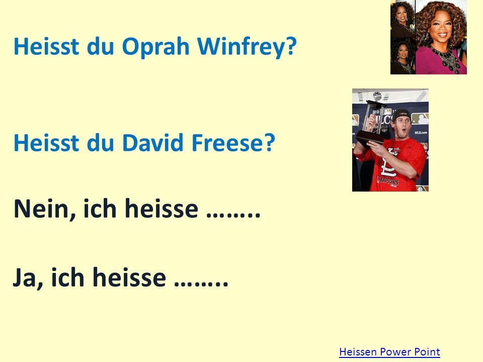 Heisst du Oprah Winfrey. Heisst du David Freese. Nein, ich heisse ……