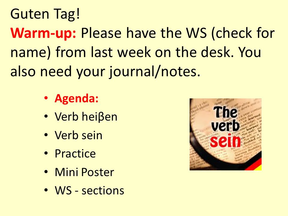 Guten Tag! Warm-up: Please have the WS (check for name) from last week on the desk. You also need your journal/notes.