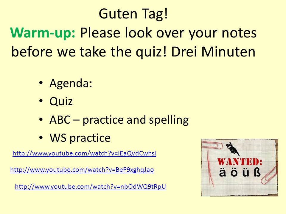 Guten Tag! Warm-up: Please look over your notes before we take the quiz! Drei Minuten