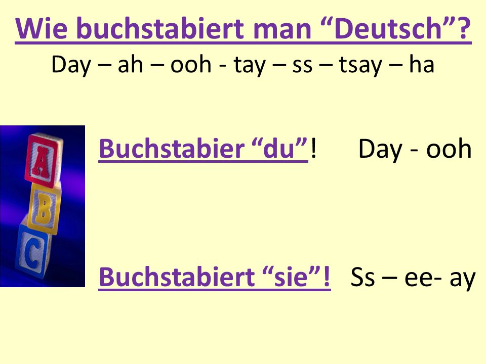 Wie buchstabiert man Deutsch Day – ah – ooh - tay – ss – tsay – ha