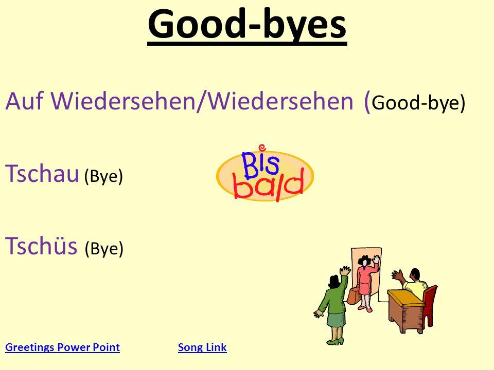 Good-byes Auf Wiedersehen/Wiedersehen (Good-bye) Tschau (Bye) Tschüs (Bye) Greetings Power Point.