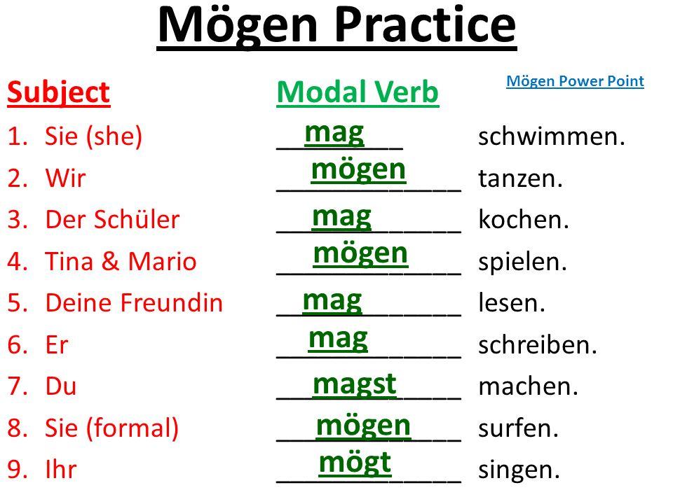 Mögen Practice Subject Modal Verb mag mögen mag mögen mag mag magst