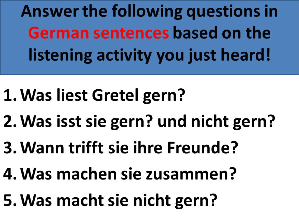 Answer the following questions in German sentences based on the listening activity you just heard!