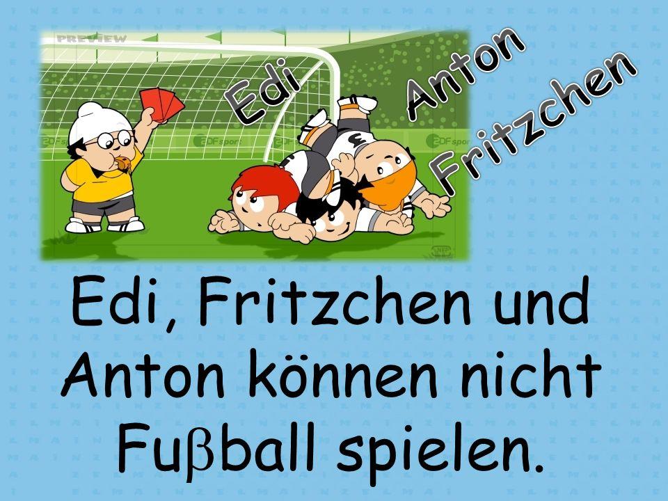 Edi, Fritzchen und Anton können nicht Fuball spielen.