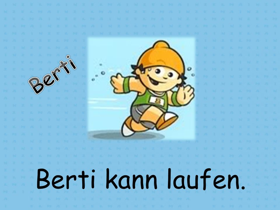 Berti Berti kann laufen.