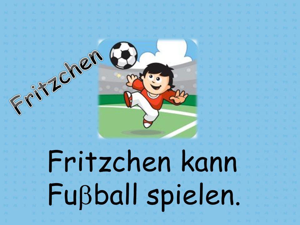 Fritzchen kann Fuball spielen.