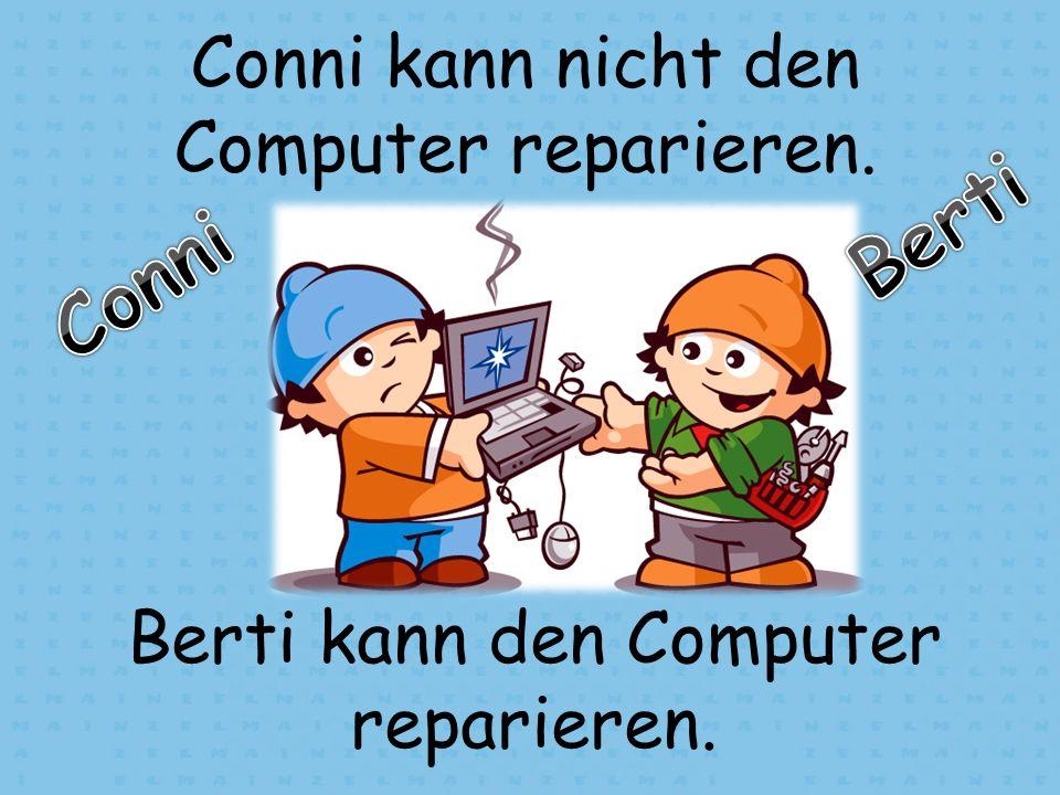 Berti Conni Conni kann nicht den Computer reparieren.