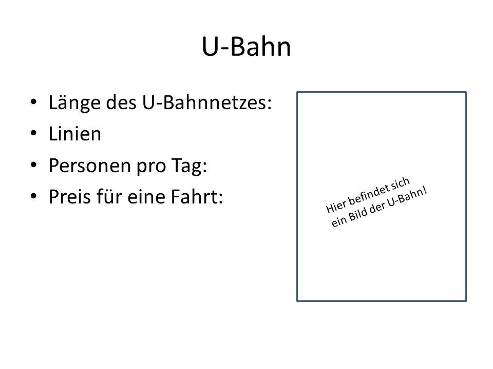 U-Bahn Länge des U-Bahnnetzes: Linien Personen pro Tag: