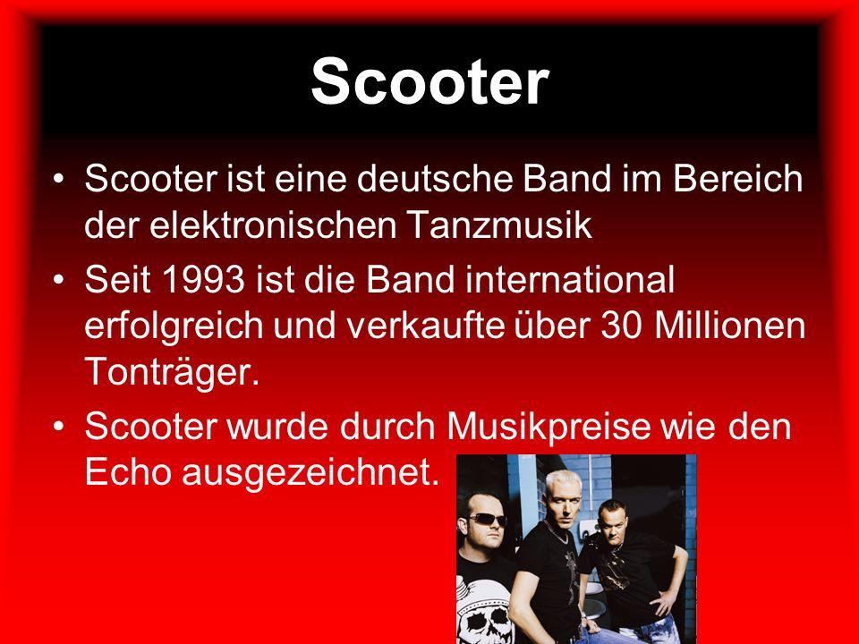 Scooter Scooter ist eine deutsche Band im Bereich der elektronischen Tanzmusik.
