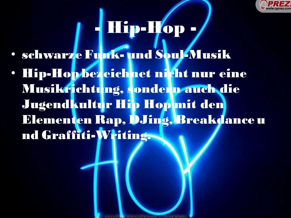 - Hip-Hop - schwarze Funk- und Soul-Musik