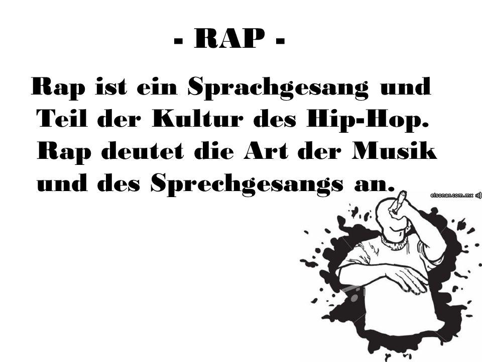 - RAP - Rap ist ein Sprachgesang und Teil der Kultur des Hip-Hop.