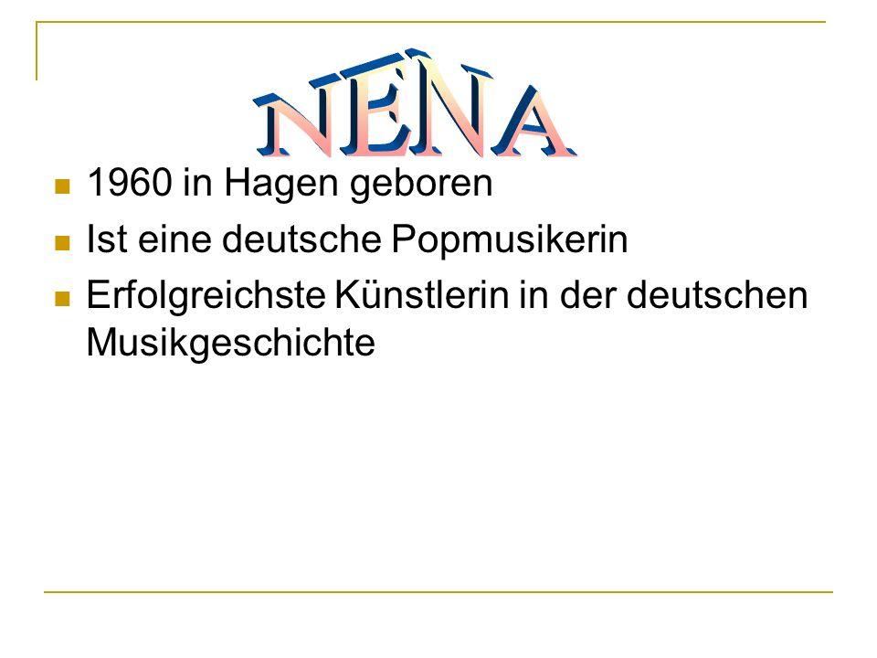 NENA 1960 in Hagen geboren Ist eine deutsche Popmusikerin