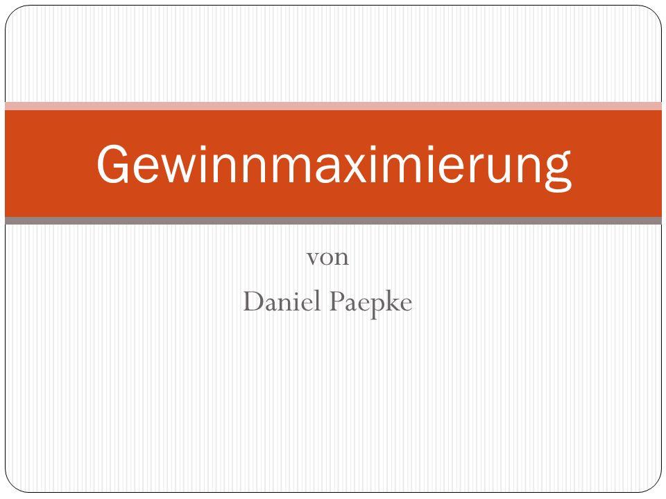 Gewinnmaximierung von Daniel Paepke