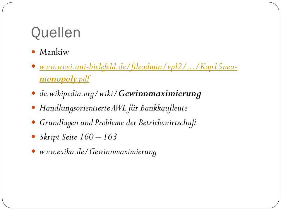 Quellen Mankiw. www.wiwi.uni-bielefeld.de/fileadmin/vpl2/.../Kap15neu- monopoly.pdf. de.wikipedia.org/wiki/Gewinnmaximierung.