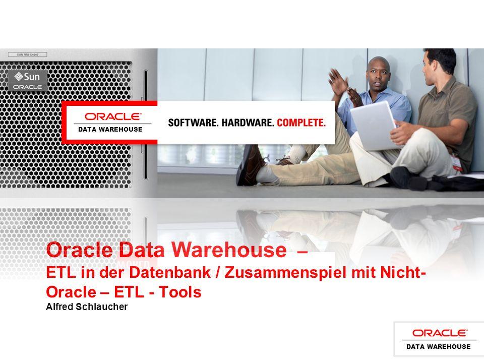 DATA WAREHOUSE Oracle Data Warehouse – ETL in der Datenbank / Zusammenspiel mit Nicht-Oracle – ETL - Tools Alfred Schlaucher.
