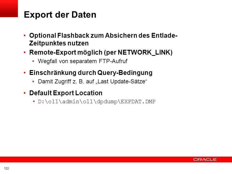 Export der Daten Optional Flashback zum Absichern des Entlade-Zeitpunktes nutzen. Remote-Export möglich (per NETWORK_LINK)