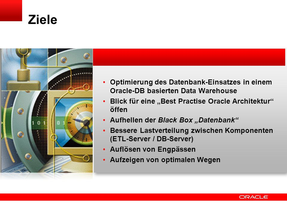 """Ziele Optimierung des Datenbank-Einsatzes in einem Oracle-DB basierten Data Warehouse. Blick für eine """"Best Practise Oracle Architektur öffen."""