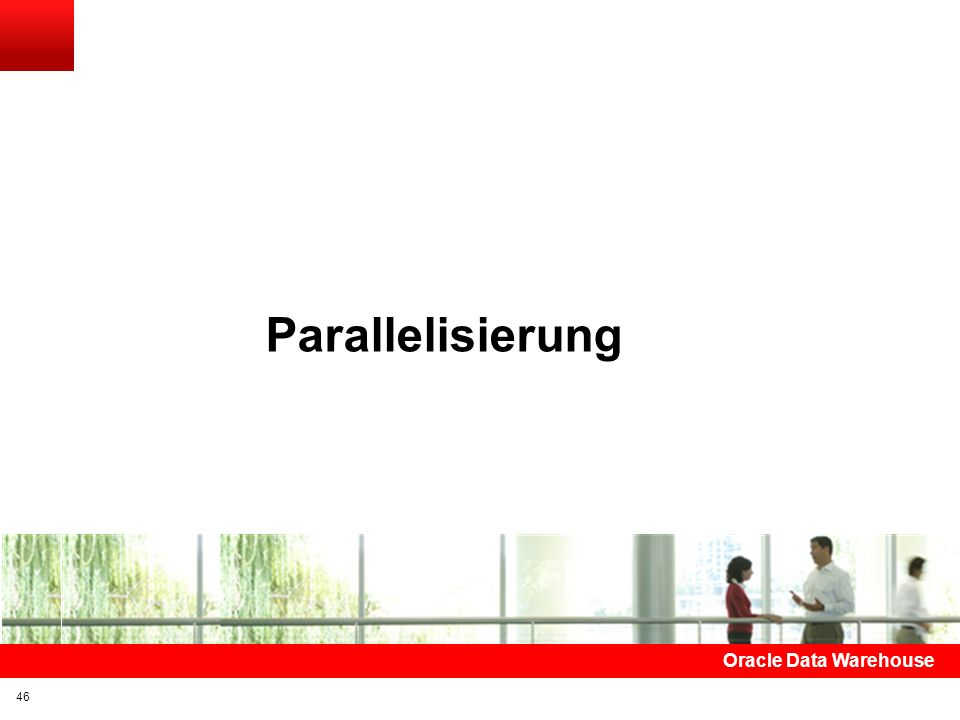 Parallelisierung Oracle Data Warehouse 46 46
