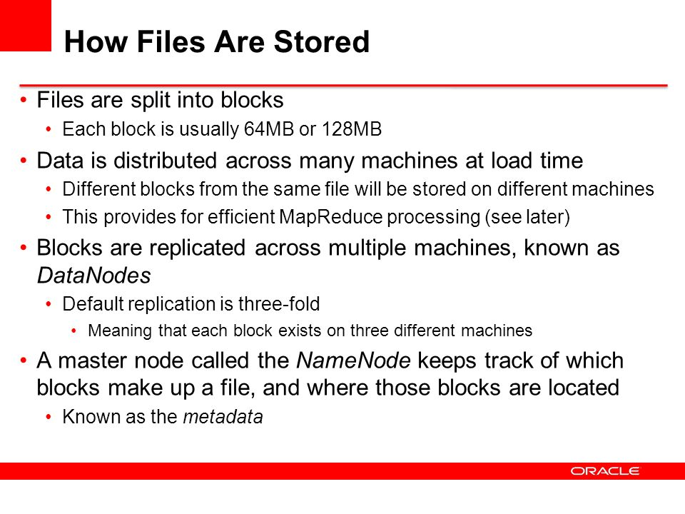 How Files Are Stored Files are split into blocks