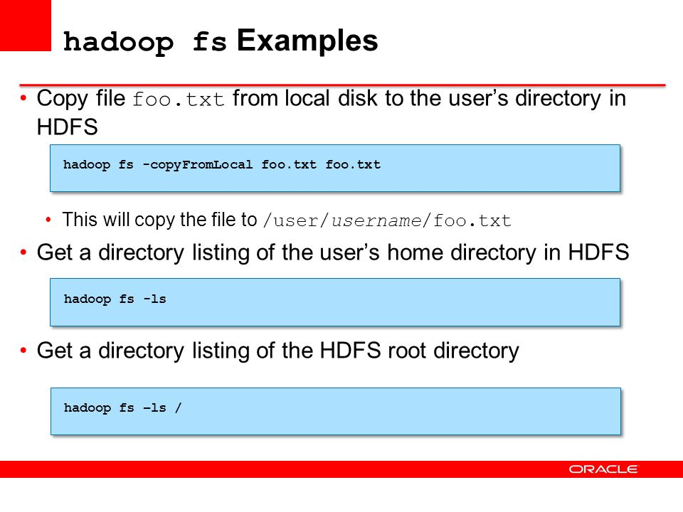 hadoop fs Examples Copy file foo.txt from local disk to the user's directory in HDFS. This will copy the file to /user/username/foo.txt.